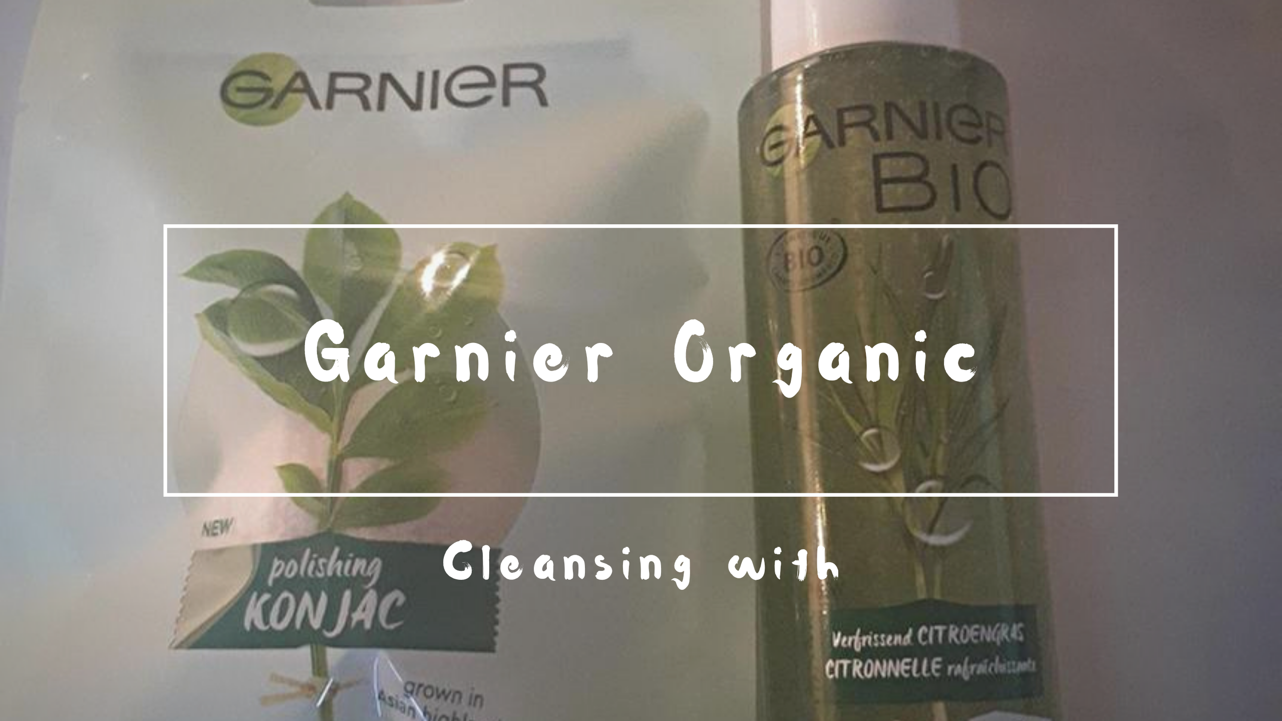 Beauty: Cleansing routine with Garnier Organic Skincare