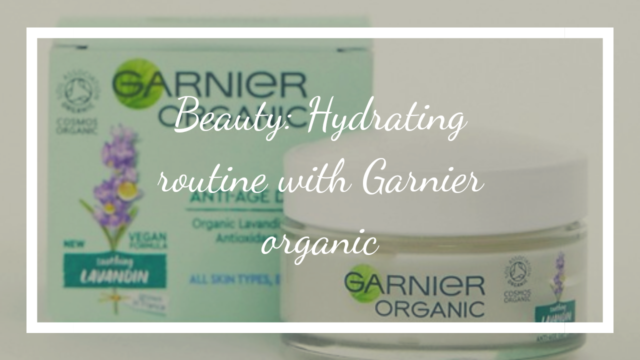 Beauty: Hydrating routine with Garnier organic